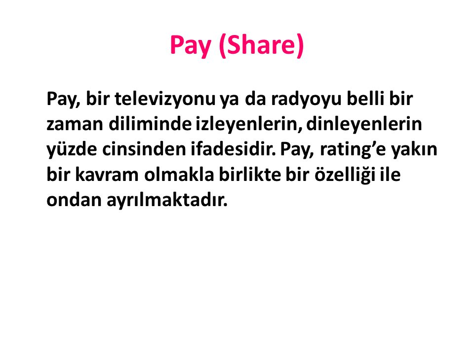 Pay (Share) Pay, bir televizyonu ya da radyoyu belli bir zaman diliminde izleyenlerin, dinleyenlerin yüzde cinsinden ifadesidir. Pay, rating'e yakın b