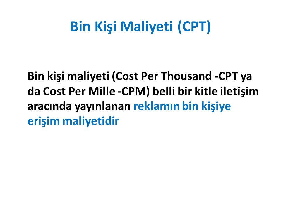 Bin Kişi Maliyeti (CPT) Bin kişi maliyeti (Cost Per Thousand -CPT ya da Cost Per Mille -CPM) belli bir kitle iletişim aracında yayınlanan reklamın bin