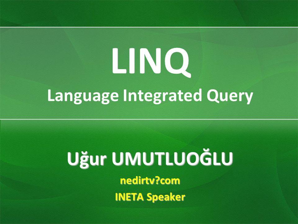 LINQ Language Integrated Query Uğur UMUTLUOĞLU nedirtv?com INETA Speaker