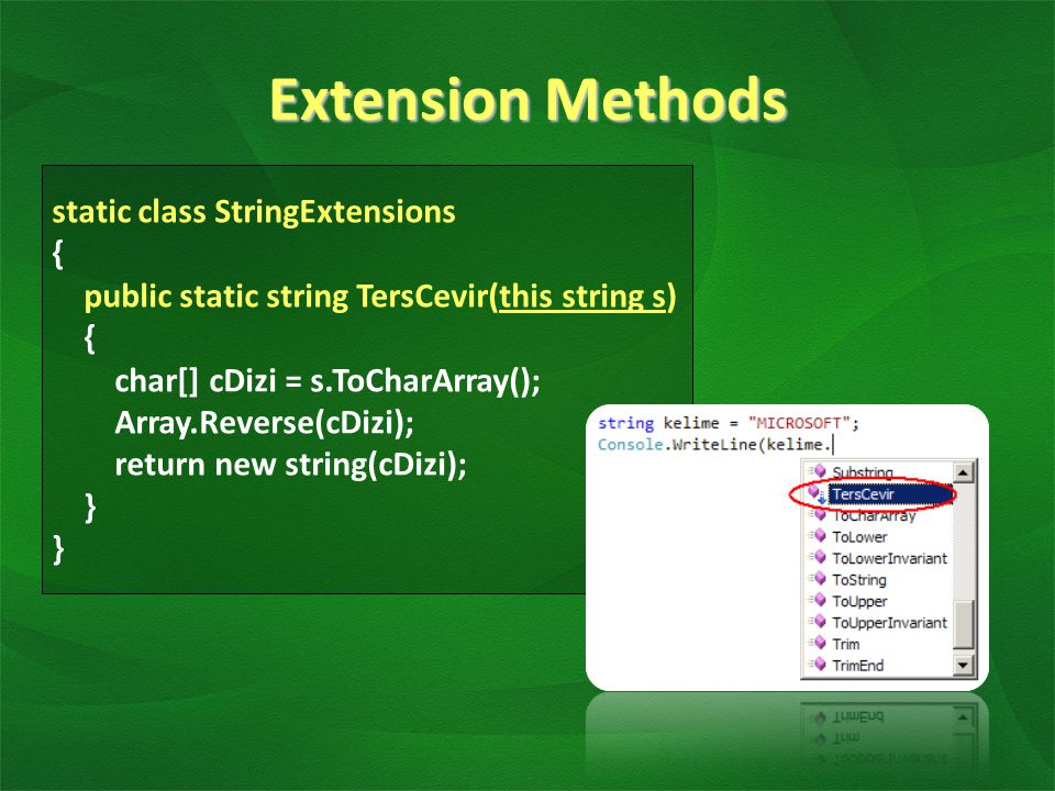 Extension Methods static class StringExtensions { public static string TersCevir(this string s) { char[] cDizi = s.ToCharArray(); Array.Reverse(cDizi)