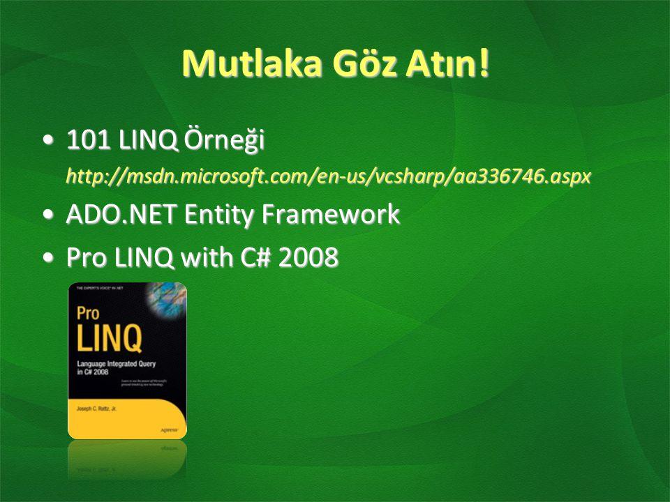 Mutlaka Göz Atın! 101 LINQ Örneği101 LINQ Örneğihttp://msdn.microsoft.com/en-us/vcsharp/aa336746.aspx ADO.NET Entity FrameworkADO.NET Entity Framework