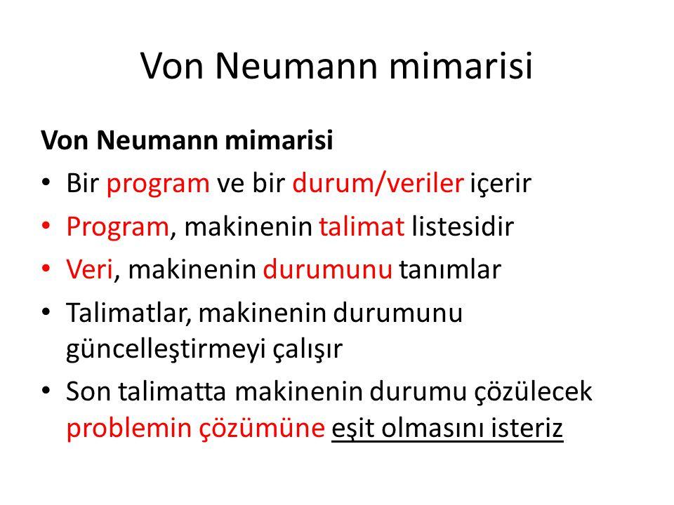 Von Neumann mimarisi Bir program ve bir durum/veriler içerir Program, makinenin talimat listesidir Veri, makinenin durumunu tanımlar Talimatlar, makin
