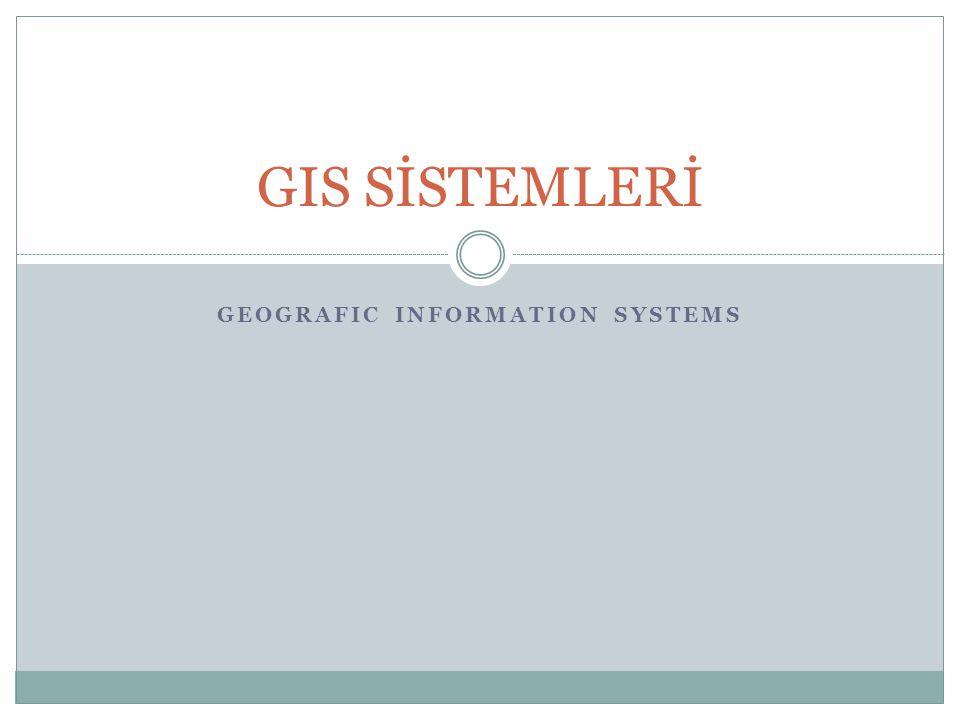 GEOGRAFIC INFORMATION SYSTEMS GIS SİSTEMLERİ