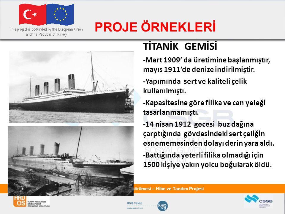 İnsan Kaynaklarının Geliştirilmesi – Hibe ve Tanıtım Projesi PROJE ÖRNEKLERİ TİTANİK GEMİSİ -Mart 1909' da üretimine başlanmıştır, mayıs 1911'de deniz