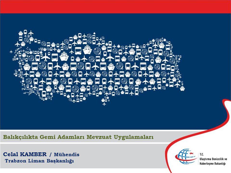 KAYSERİ 2 Nisan 2013 Celal KAMBER / Mühendis Trabzon Liman Başkanlığı Balıkçılıkta Gemi Adamları Mevzuat Uygulamaları