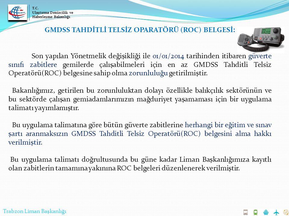 GMDSS TAHDİTLİ TELSİZ OPARATÖRÜ (ROC) BELGESİ: Son yapılan Yönetmelik değişikliği ile 01/01/2014 tarihinden itibaren güverte sınıfı zabitlere gemilerd