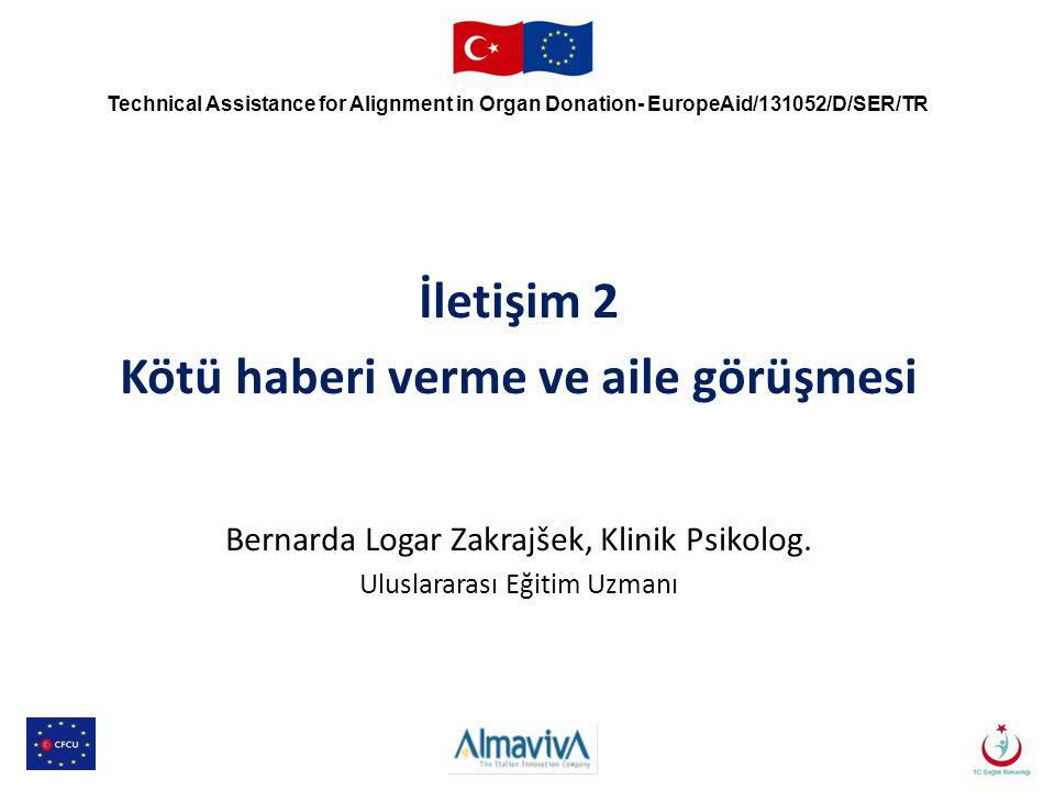 İletişim 2 Kötü haberi verme ve aile görüşmesi Bernarda Logar Zakrajšek, Klinik Psikolog. Uluslararası Eğitim Uzmanı Technical Assistance for Alignmen