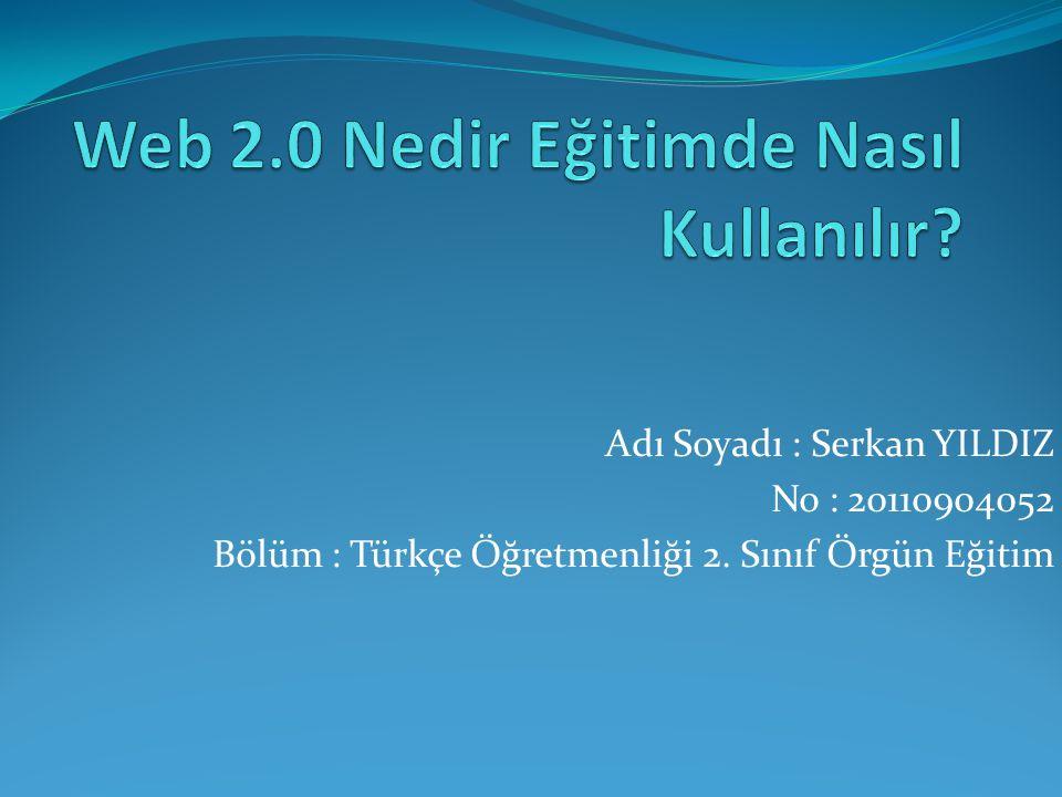 Adı Soyadı : Serkan YILDIZ No : 20110904052 Bölüm : Türkçe Öğretmenliği 2. Sınıf Örgün Eğitim