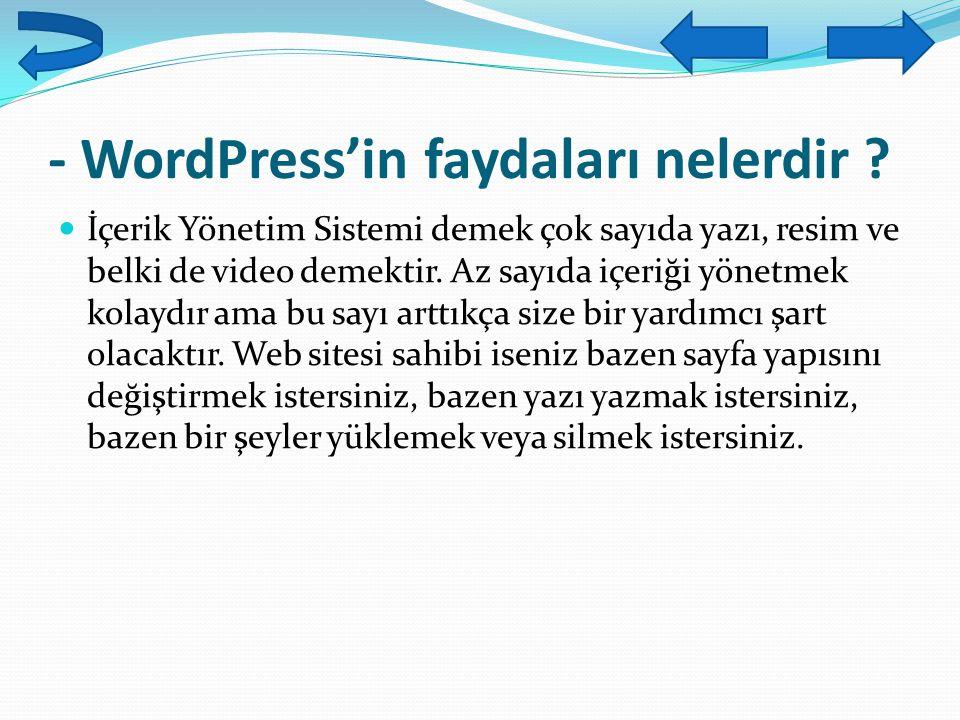- WordPress'in faydaları nelerdir ? İçerik Yönetim Sistemi demek çok sayıda yazı, resim ve belki de video demektir. Az sayıda içeriği yönetmek kolaydı