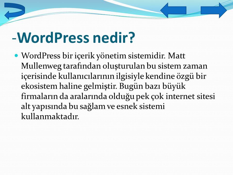 -WordPress nedir? WordPress bir içerik yönetim sistemidir. Matt Mullenweg tarafından oluşturulan bu sistem zaman içerisinde kullanıcılarının ilgisiyle