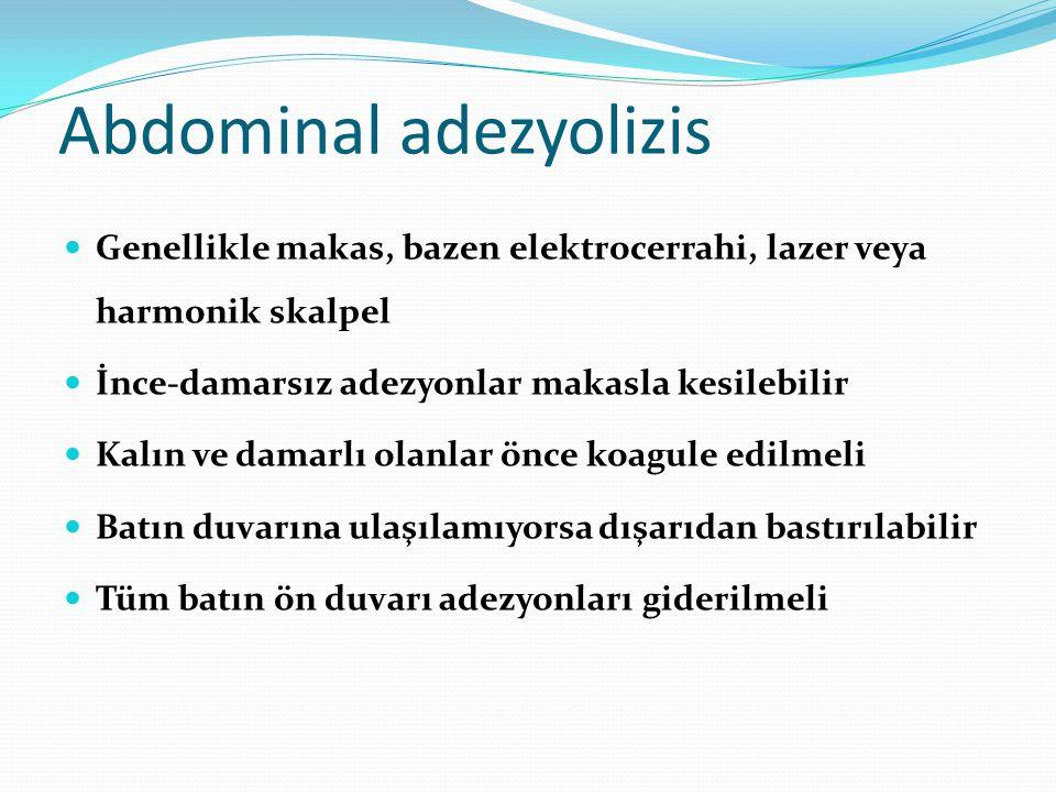 Abdominal adezyolizis Genellikle makas, bazen elektrocerrahi, lazer veya harmonik skalpel İnce-damarsız adezyonlar makasla kesilebilir Kalın ve damarl