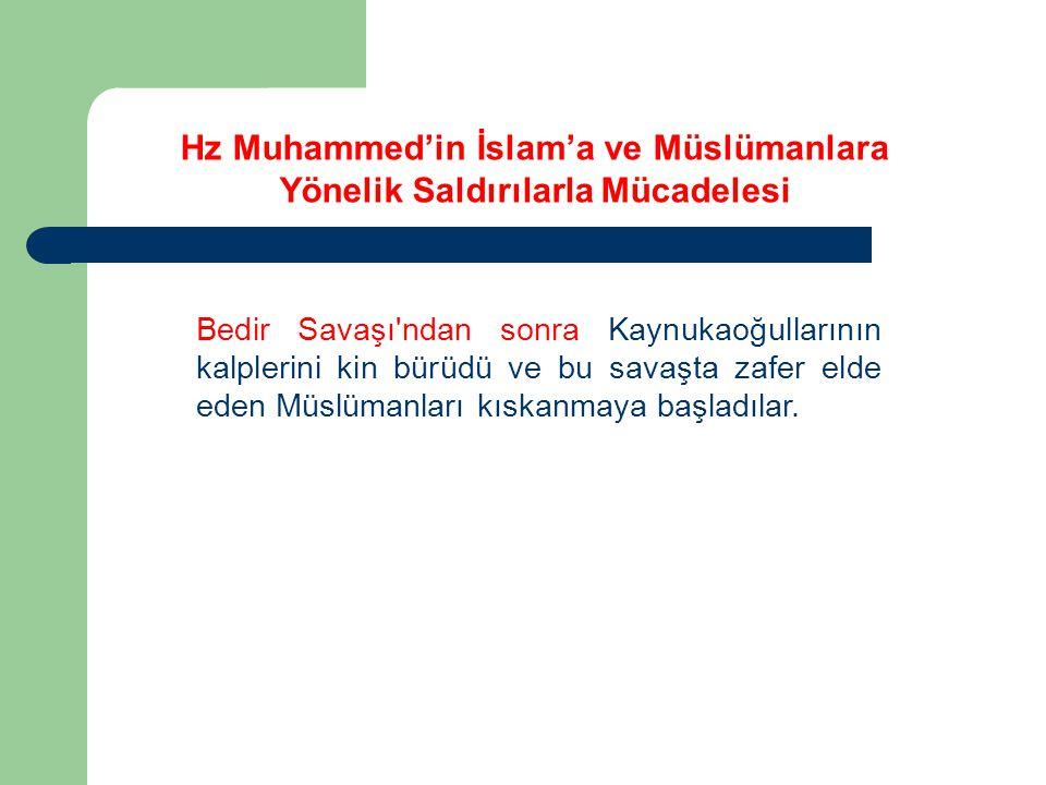 Hz Muhammed'in İslam'a ve Müslümanlara Yönelik Saldırılarla Mücadelesi Bedir Savaşı'ndan sonra Kaynukaoğullarının kalplerini kin bürüdü ve bu savaşta