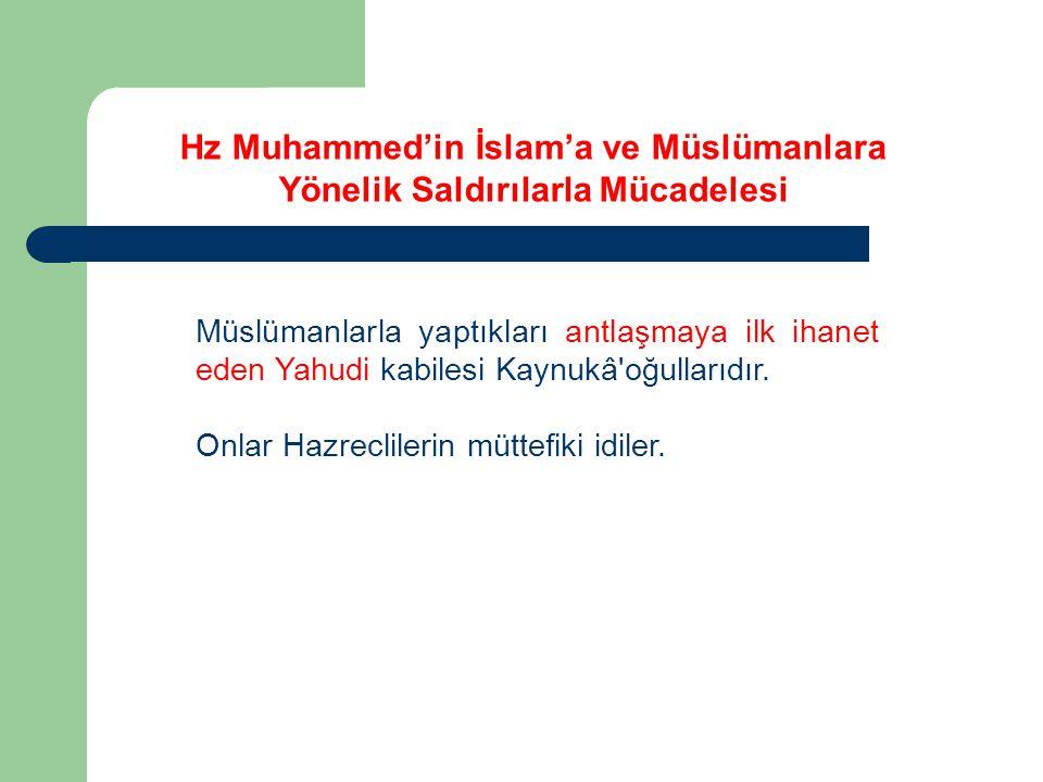 Hz Muhammed'in İslam'a ve Müslümanlara Yönelik Saldırılarla Mücadelesi Müslümanlarla yaptıkları antlaşmaya ilk ihanet eden Yahudi kabilesi Kaynukâ'oğu
