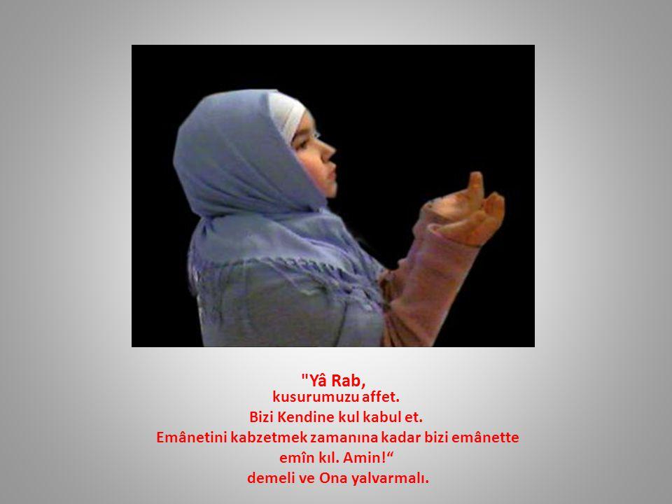 Yâ Rab, kusurumuzu affet.Bizi Kendine kul kabul et.