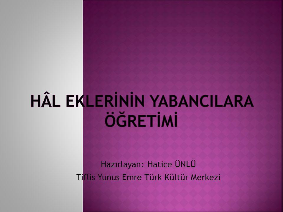 Hazırlayan: Hatice ÜNLÜ Tiflis Yunus Emre Türk Kültür Merkezi