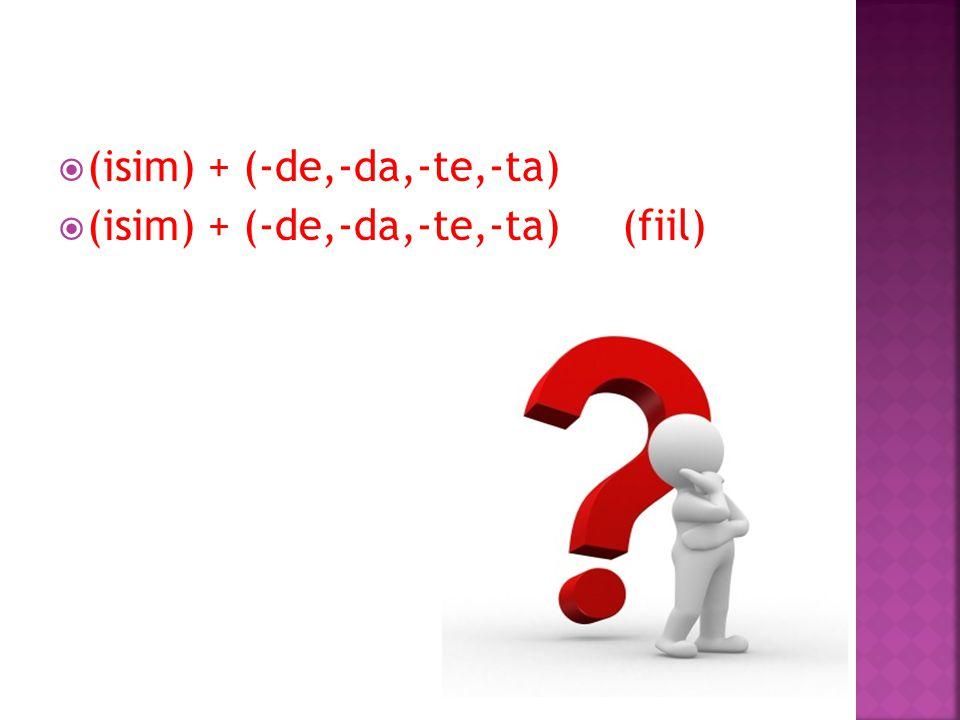  (isim) + (-de,-da,-te,-ta)  (isim) + (-de,-da,-te,-ta) (fiil)