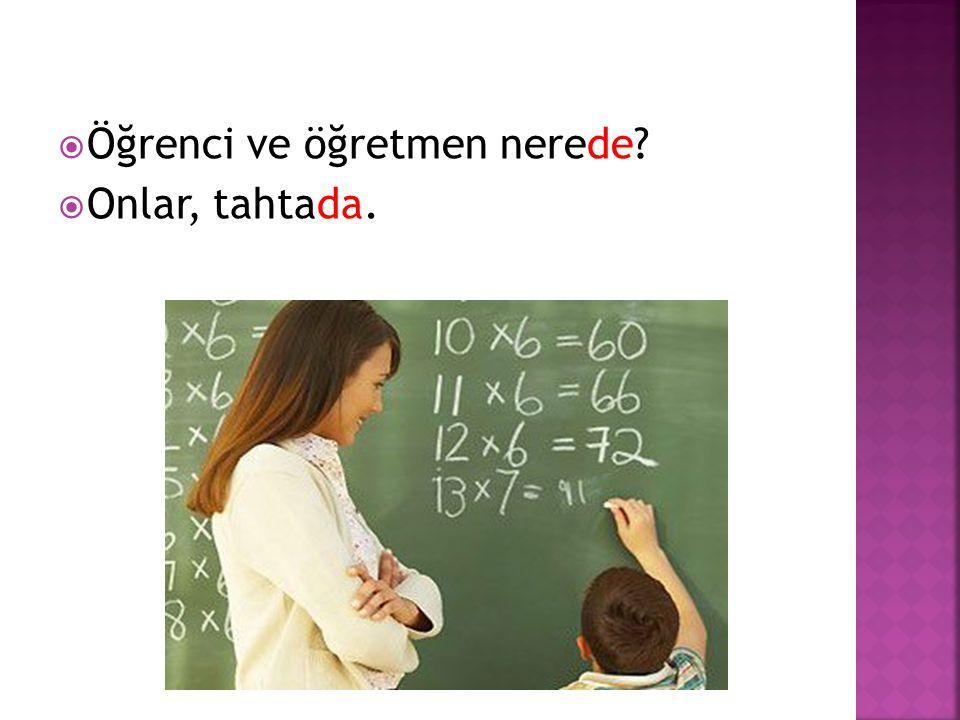  Öğrenci ve öğretmen nerede?  Onlar, tahtada.