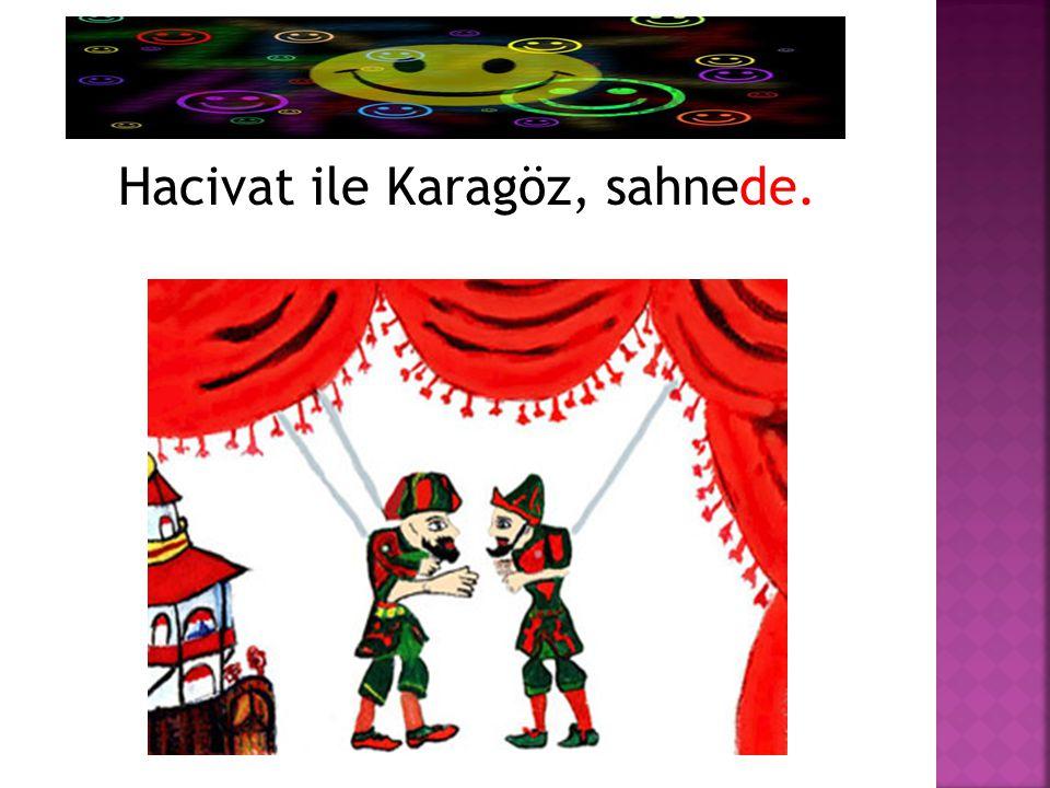 Hacivat ile Karagöz, sahnede.