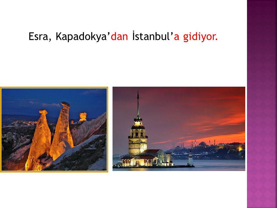 Esra, Kapadokya'dan İstanbul'a gidiyor.