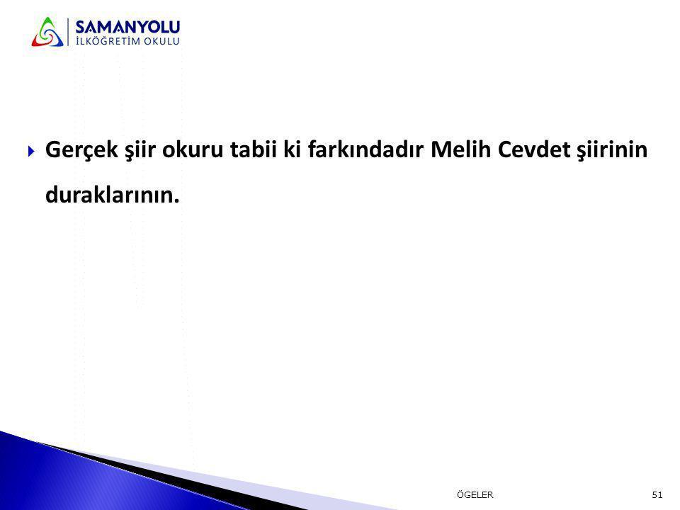  Gerçek şiir okuru tabii ki farkındadır Melih Cevdet şiirinin duraklarının. 51ÖGELER