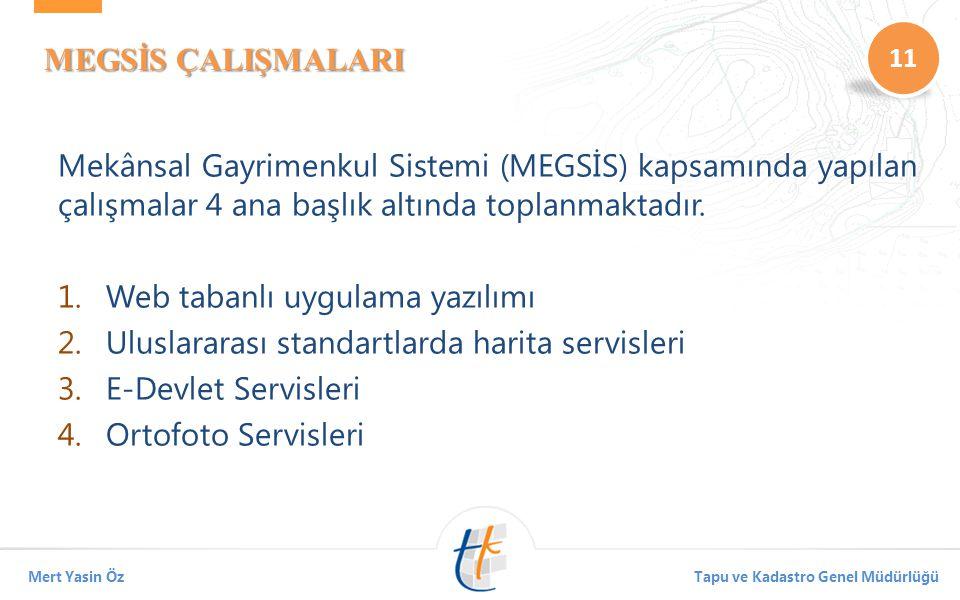 11 Mert Yasin ÖzTapu ve Kadastro Genel Müdürlüğü MEGSİS ÇALIŞMALARI Mekânsal Gayrimenkul Sistemi (MEGSİS) kapsamında yapılan çalışmalar 4 ana başlık altında toplanmaktadır.