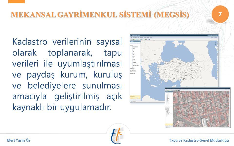 7 Mert Yasin ÖzTapu ve Kadastro Genel Müdürlüğü MEKANSAL GAYRİMENKUL SİSTEMİ (MEGSİS) Kadastro verilerinin sayısal olarak toplanarak, tapu verileri ile uyumlaştırılması ve paydaş kurum, kuruluş ve belediyelere sunulması amacıyla geliştirilmiş açık kaynaklı bir uygulamadır.