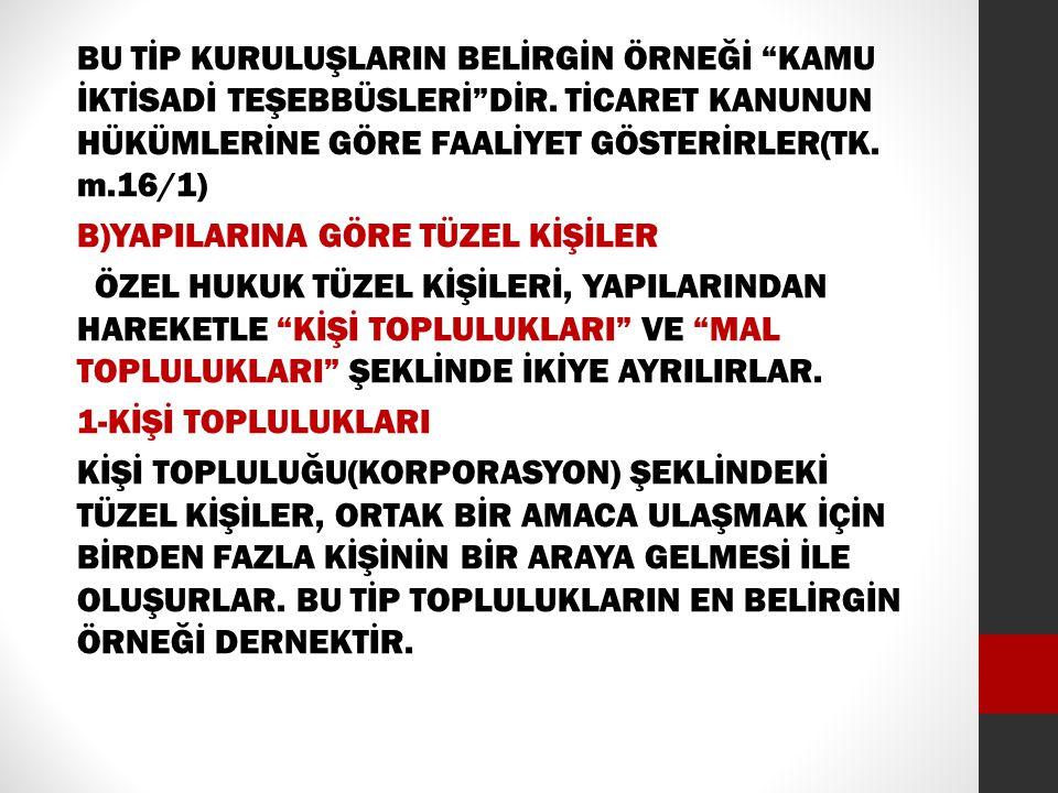 """BU TİP KURULUŞLARIN BELİRGİN ÖRNEĞİ """"KAMU İKTİSADİ TEŞEBBÜSLERİ""""DİR. TİCARET KANUNUN HÜKÜMLERİNE GÖRE FAALİYET GÖSTERİRLER(TK. m.16/1) B)YAPILARINA GÖ"""
