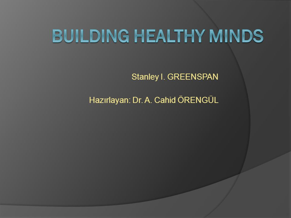 Stanley I. GREENSPAN Hazırlayan: Dr. A. Cahid ÖRENGÜL