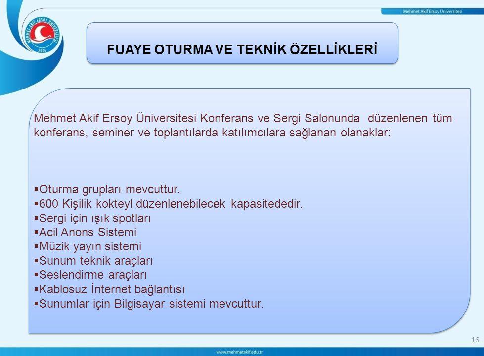 16 FUAYE OTURMA VE TEKNİK ÖZELLİKLERİ Mehmet Akif Ersoy Üniversitesi Konferans ve Sergi Salonunda düzenlenen tüm konferans, seminer ve toplantılarda katılımcılara sağlanan olanaklar:  Oturma grupları mevcuttur.
