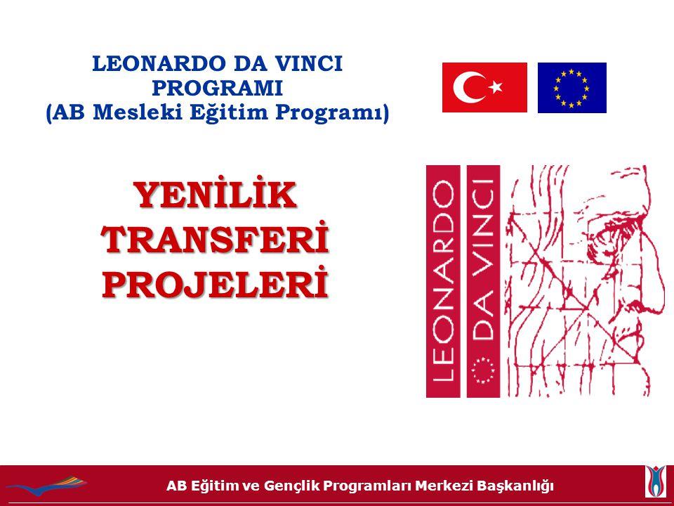 AB Eğitim ve Gençlik Programları Merkezi Başkanlığı LEONARDO DA VINCI PROGRAMI (AB Mesleki Eğitim Programı) YENİLİK TRANSFERİ PROJELERİ