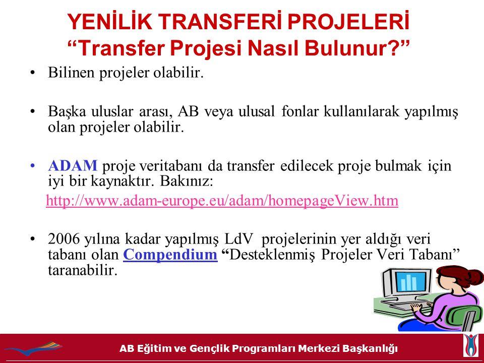 """AB Eğitim ve Gençlik Programları Merkezi Başkanlığı YENİLİK TRANSFERİ PROJELERİ """"Transfer Projesi Nasıl Bulunur?"""" •Bilinen projeler olabilir. •Başka u"""