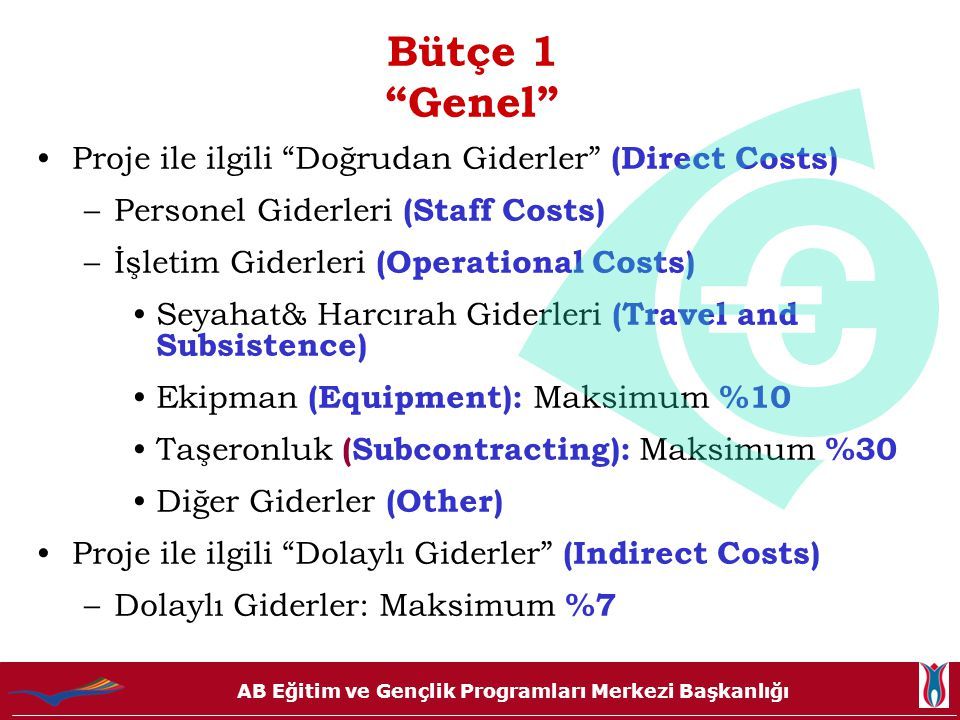 """AB Eğitim ve Gençlik Programları Merkezi Başkanlığı Bütçe 1 """"Genel"""" •Proje ile ilgili """"Doğrudan Giderler"""" (Direct Costs) –Personel Giderleri (Staff Co"""