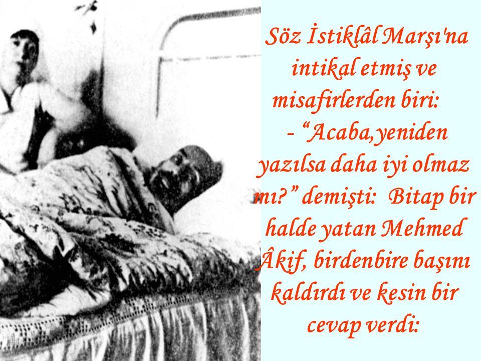 Artık Ankara'nın çok soğuk günlerinde de ceketle dolaşıyordu. Mehmed Âkif'in ölümünden kısa bir süre önce Hakkı Tarık Us'un da aralarında bulunduğu mi