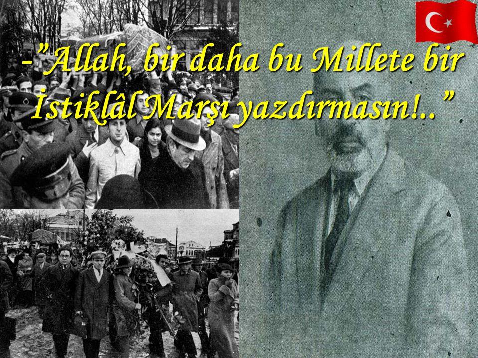 """Söz İstiklâl Marşı'na intikal etmiş ve misafirlerden biri: - """"Acaba,yeniden yazılsa daha iyi olmaz mı?"""" demişti: Bitap bir halde yatan Mehmed Âkif, bi"""