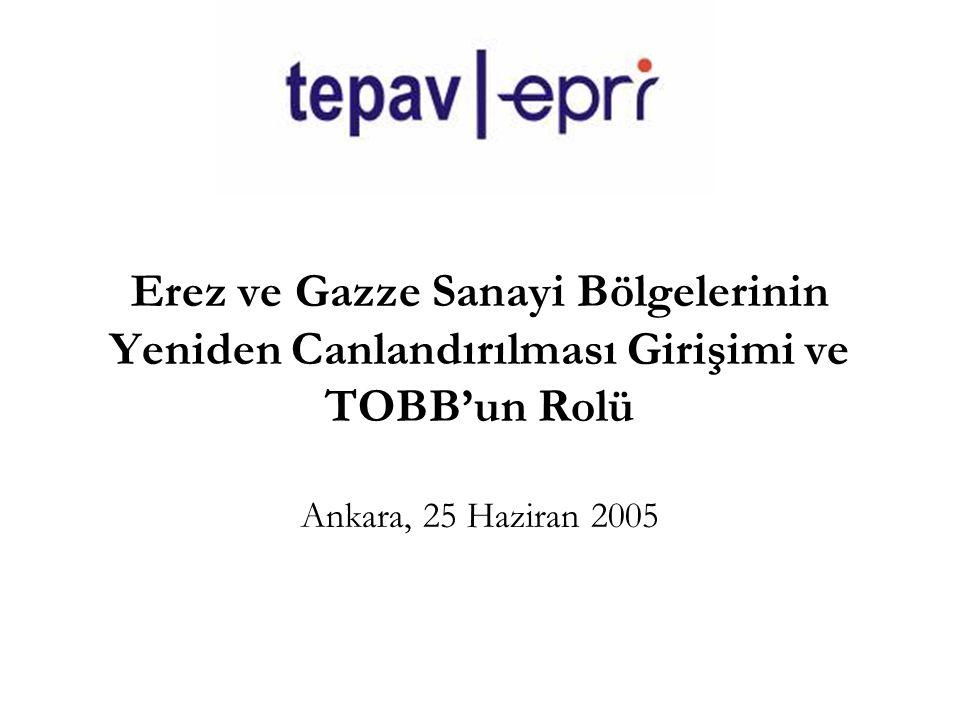 Erez ve Gazze Sanayi Bölgelerinin Yeniden Canlandırılması Girişimi ve TOBB'un Rolü Ankara, 25 Haziran 2005