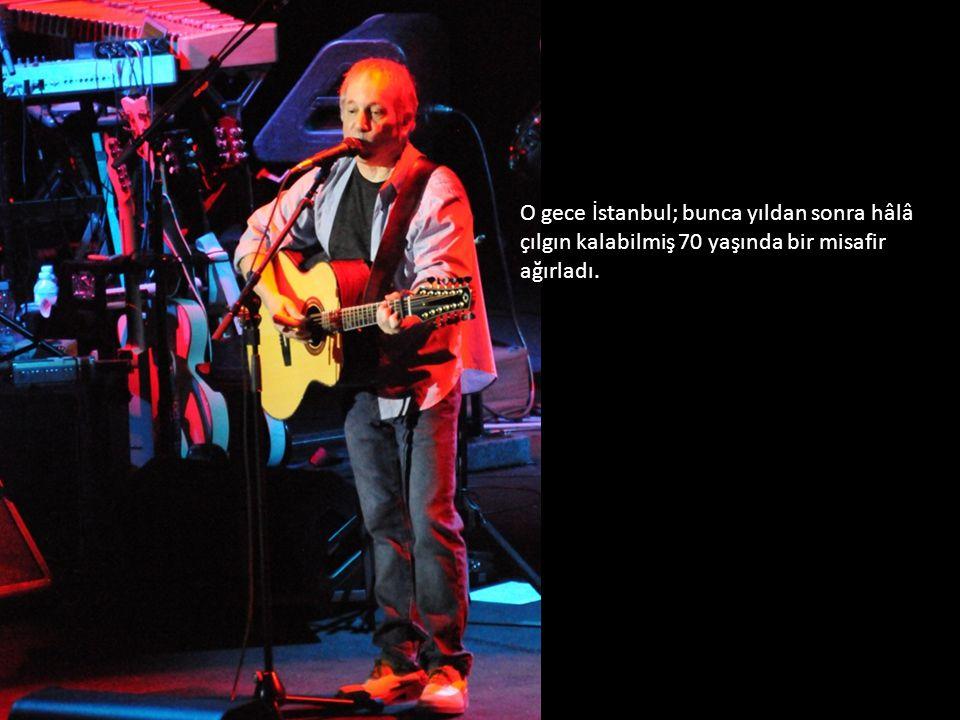 O gece İstanbul; bunca yıldan sonra hâlâ çılgın kalabilmiş 70 yaşında bir misafir ağırladı.