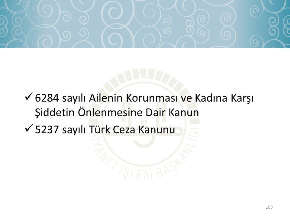  6284 sayılı Ailenin Korunması ve Kadına Karşı Şiddetin Önlenmesine Dair Kanun  5237 sayılı Türk Ceza Kanunu 108