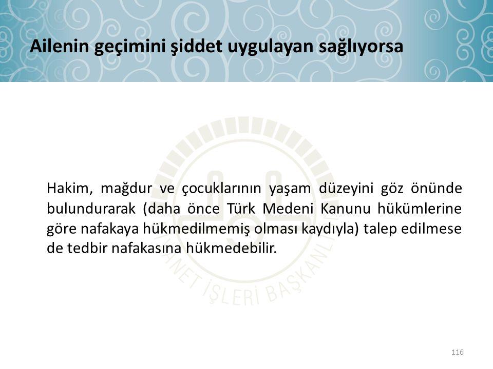 Ailenin geçimini şiddet uygulayan sağlıyorsa Hakim, mağdur ve çocuklarının yaşam düzeyini göz önünde bulundurarak (daha önce Türk Medeni Kanunu hüküml
