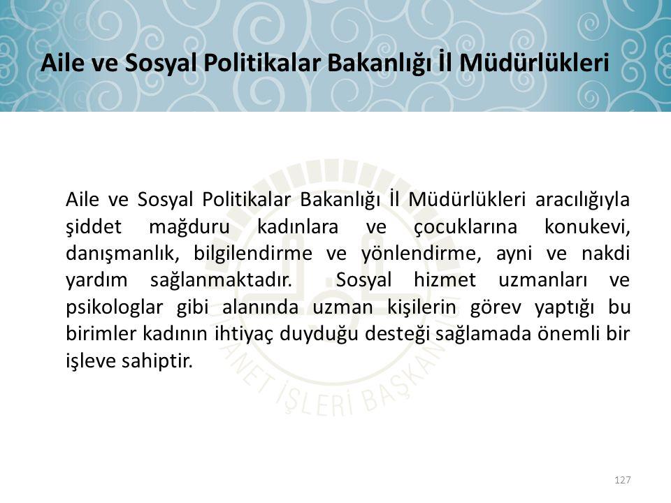 Aile ve Sosyal Politikalar Bakanlığı İl Müdürlükleri Aile ve Sosyal Politikalar Bakanlığı İl Müdürlükleri aracılığıyla şiddet mağduru kadınlara ve çoc