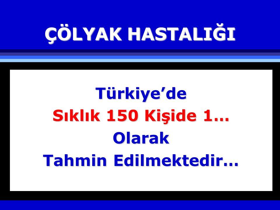 ÇÖLYAK HASTALIĞI Türkiye'de Sıklık 150 Kişide 1… Olarak Tahmin Edilmektedir…
