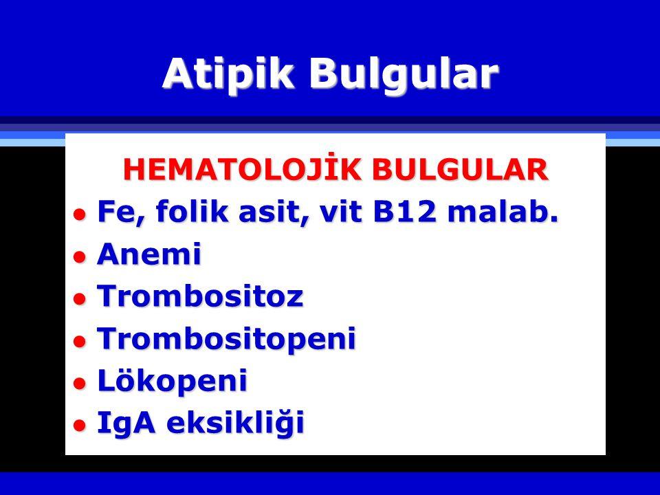 Atipik Bulgular HEMATOLOJİK BULGULAR l Fe, folik asit, vit B12 malab.