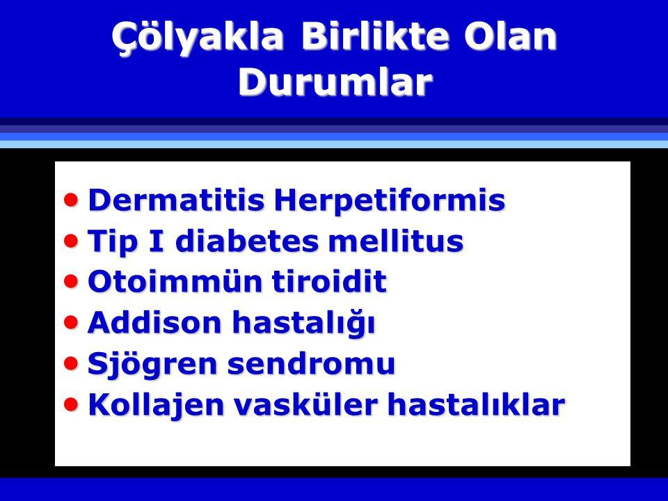 Çölyakla Birlikte Olan Durumlar  Dermatitis Herpetiformis  Tip I diabetes mellitus  Otoimmün tiroidit  Addison hastalığı  Sjögren sendromu  Kollajen vasküler hastalıklar
