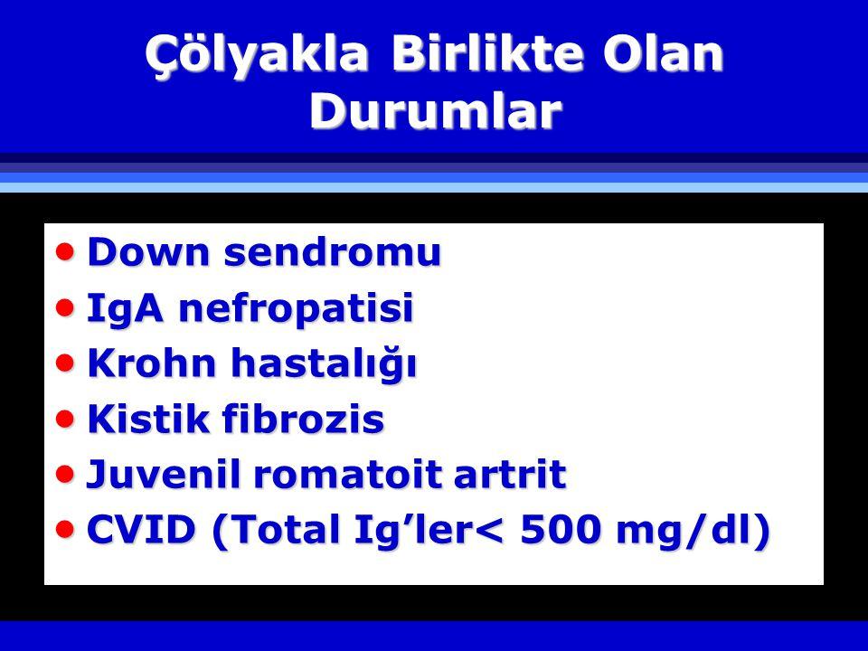 Çölyakla Birlikte Olan Durumlar  Down sendromu  IgA nefropatisi  Krohn hastalığı  Kistik fibrozis  Juvenil romatoit artrit  CVID (Total Ig'ler< 500 mg/dl)