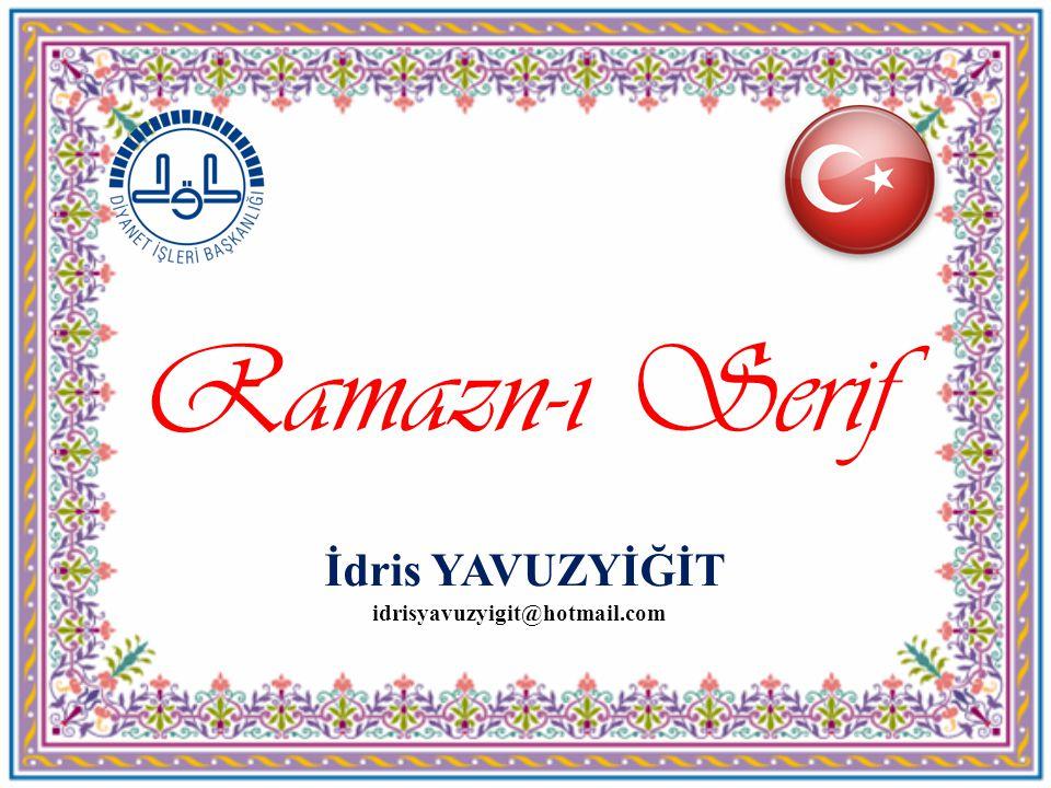 İdris YAVUZYİĞİT Ramazn-ı Serif idrisyavuzyigit@hotmail.com
