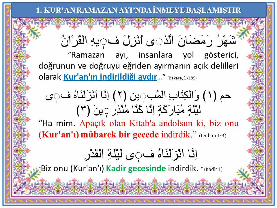 "شَهْرُ رَمَضَانَ الَّذى اُنْزِلَ فيهِ الْقُرْاٰنُ "" Ramazan ayı, insanlara yol gösterici, doğrunun ve doğruyu eğriden ayırmanın açık delilleri olarak"