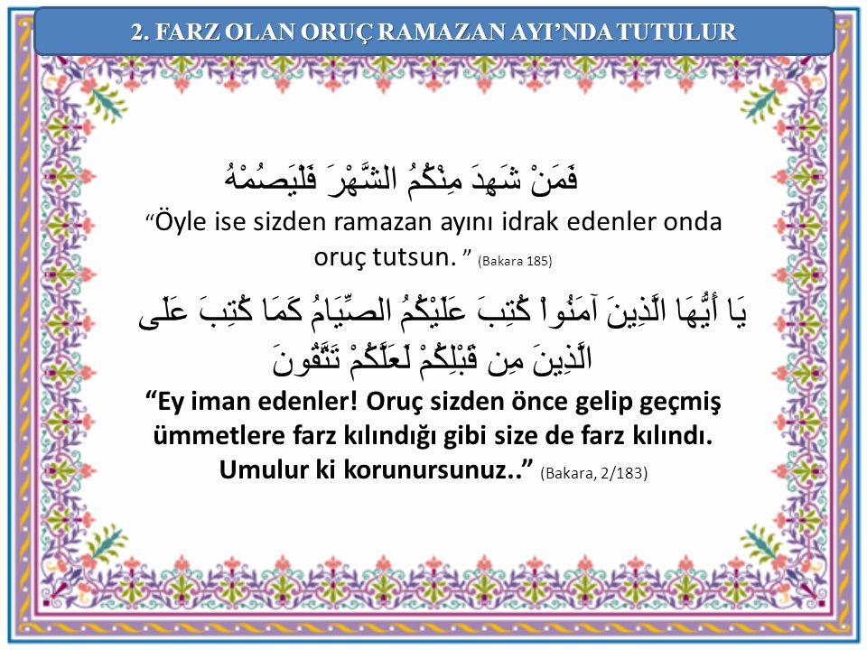 """فَمَنْ شَهِدَ مِنْكُمُ الشَّهْرَ فَلْيَصُمْهُ """" Öyle ise sizden ramazan ayını idrak edenler onda oruç tutsun. """" (Bakara 185) يَا أَيُّهَا الَّذِينَ آم"""