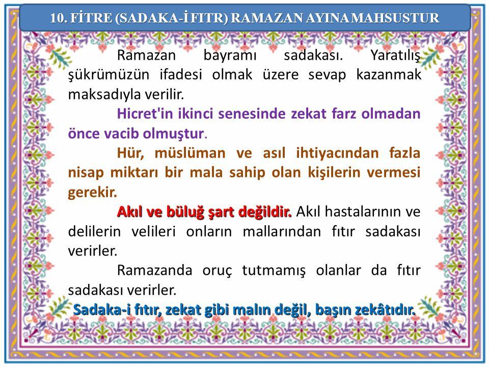Ramazan bayramı sadakası. Yaratılış şükrümüzün ifadesi olmak üzere sevap kazanmak maksadıyla verilir. Hicret'in ikinci senesinde zekat farz olmadan ön