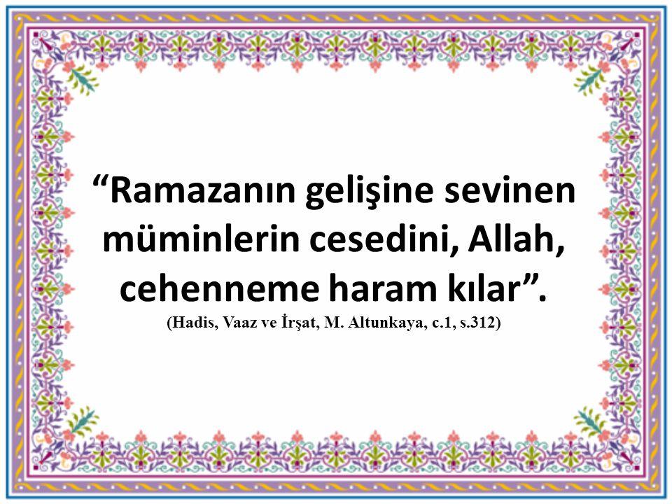 """""""Ramazanın gelişine sevinen müminlerin cesedini, Allah, cehenneme haram kılar"""". (Hadis, Vaaz ve İrşat, M. Altunkaya, c.1, s.312)"""