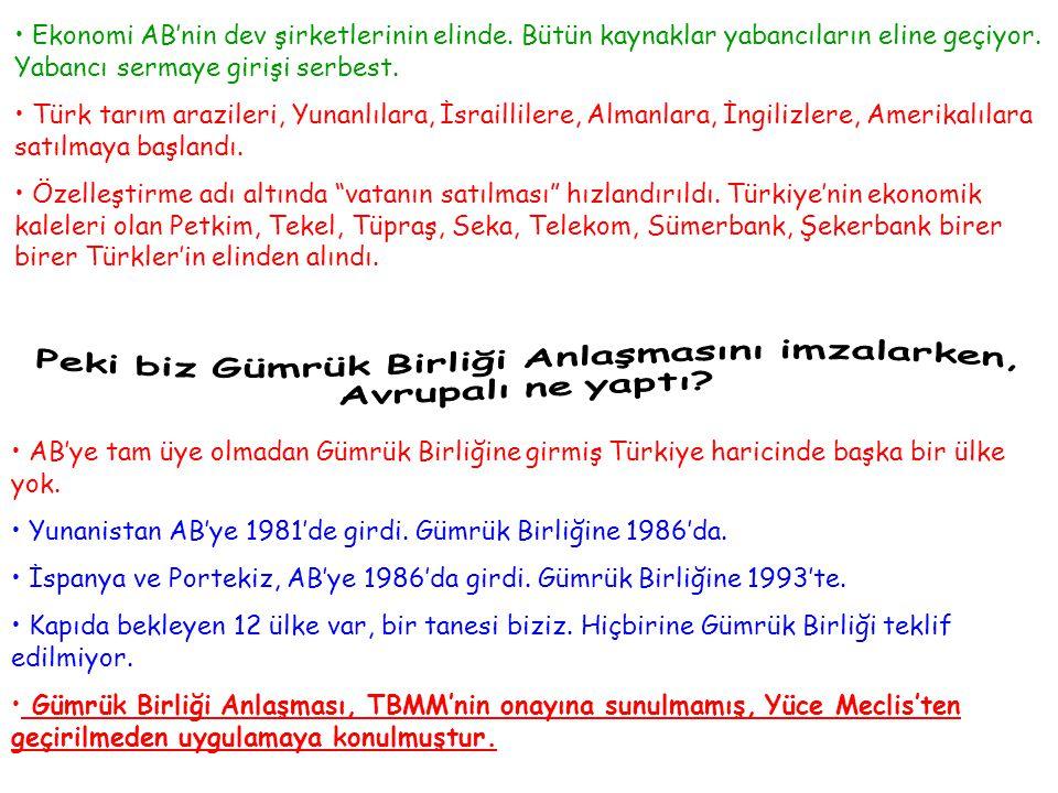 • Ekonomi AB'nin dev şirketlerinin elinde. Bütün kaynaklar yabancıların eline geçiyor. Yabancı sermaye girişi serbest. • Türk tarım arazileri, Yunanlı
