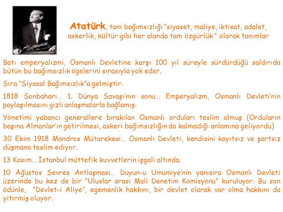 """Atatürk, tam bağımsızlığı """"siyaset, maliye, iktisat, adalet, askerlik, kültür gibi her alanda tam özgürlük """" olarak tanımlar Batı emperyalizmi, Osmanl"""